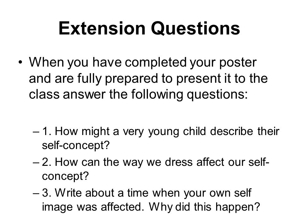 Extension Questions When you have completed your poster and are fully prepared to present it to the class answer the following questions: –1. How migh