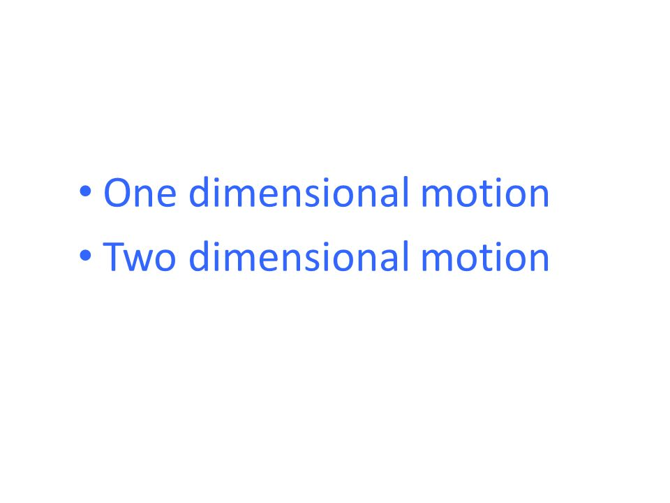 One dimensional motion Two dimensional motion