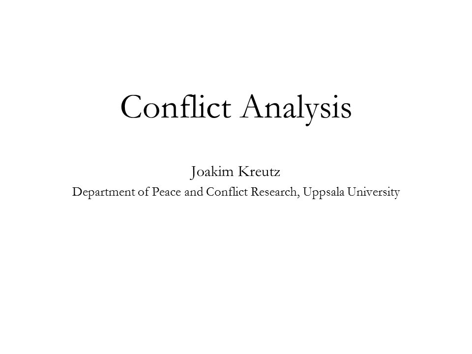 Conflict Analysis Joakim Kreutz Department of Peace and Conflict Research, Uppsala University