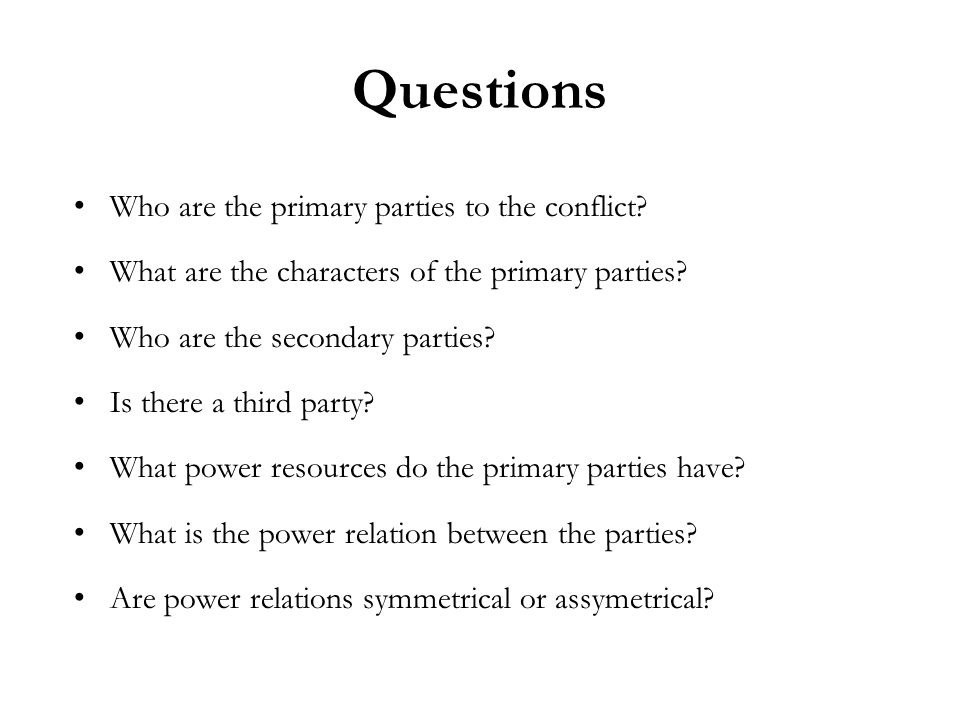 Questions Who are the primary parties to the conflict.