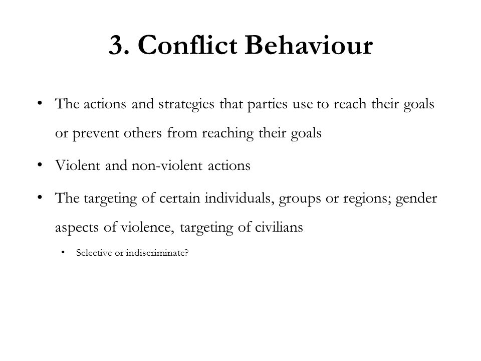 3. Conflict Behaviour The actions and strategies that parties use to reach their goals or prevent others from reaching their goals Violent and non-vio