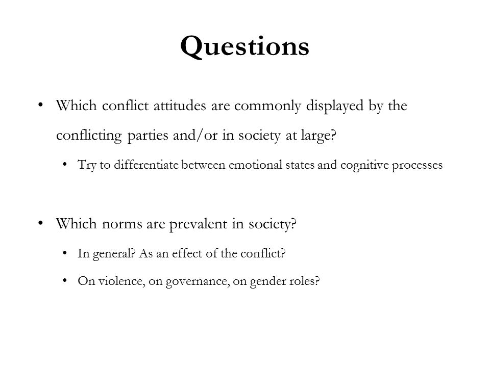 Questions Which conflict attitudes are commonly displayed by the conflicting parties and/or in society at large.