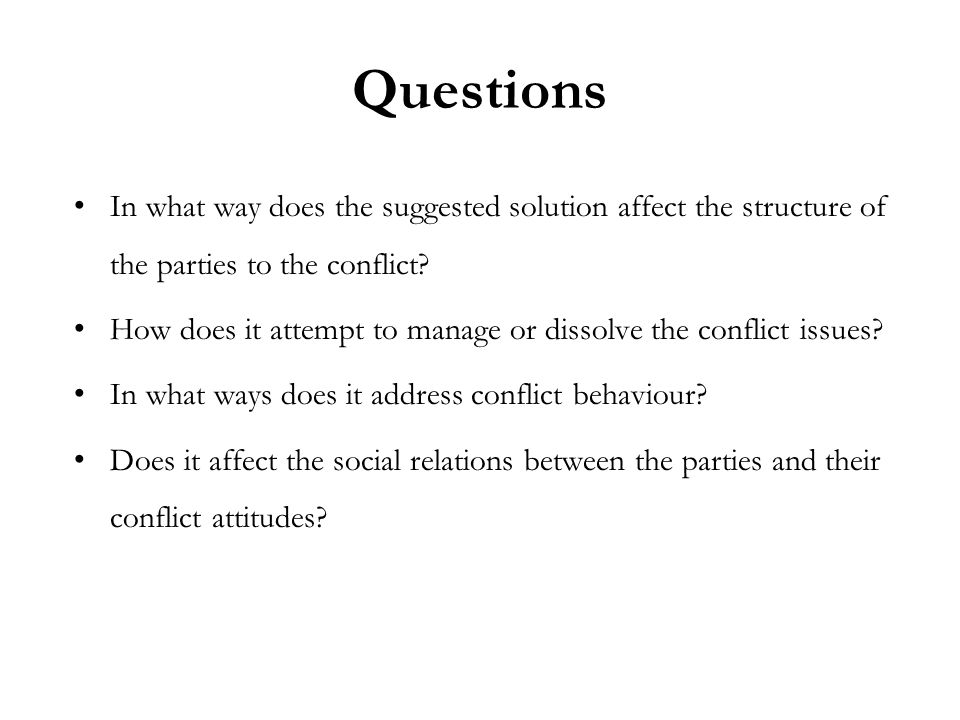 Questions In what way does the suggested solution affect the structure of the parties to the conflict.