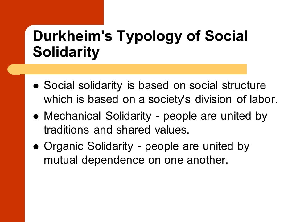 Durkheim's Typology of Social Solidarity Social solidarity is based on social structure which is based on a society's division of labor. Mechanical So
