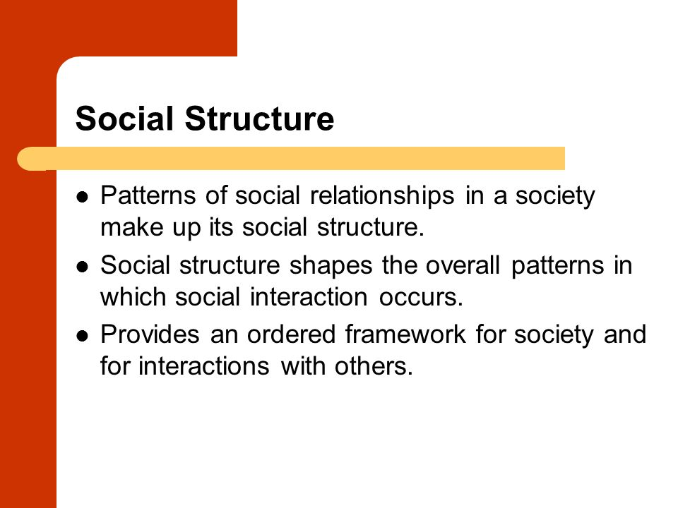 Social Structure Patterns of social relationships in a society make up its social structure.
