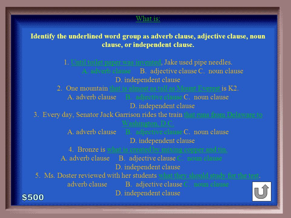 1-500 Identify the underlined word group as adverb clause, adjective clause, noun clause, or independent clause.