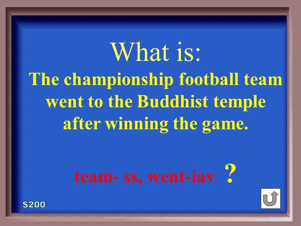 5-200 SS/V Type/ Complements The championship football team went to the Buddhist temple after winning the game.