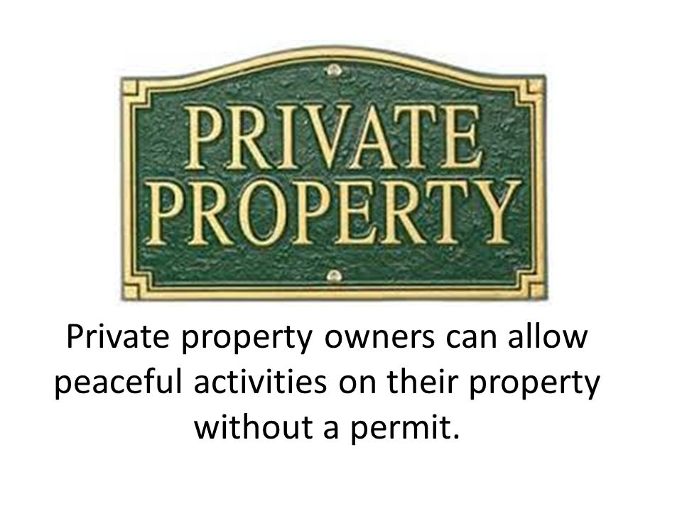 Private property owners can allow peaceful activities on their property without a permit.