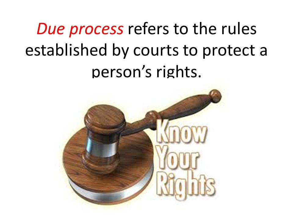 Due process refers to the rules established by courts to protect a person's rights.