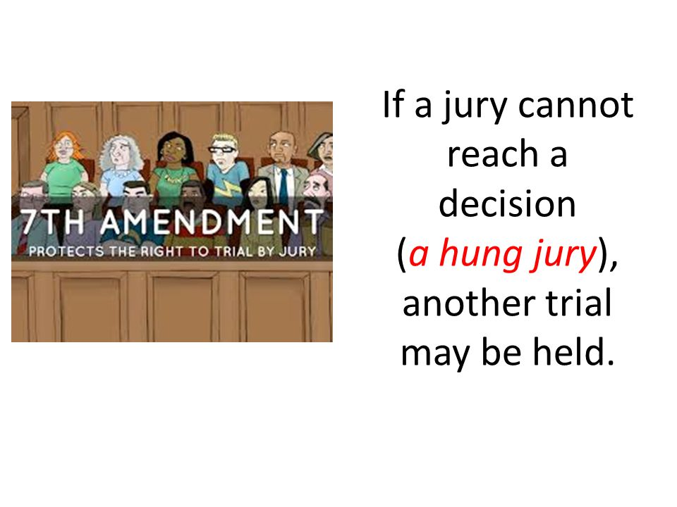 If a jury cannot reach a decision (a hung jury), another trial may be held.