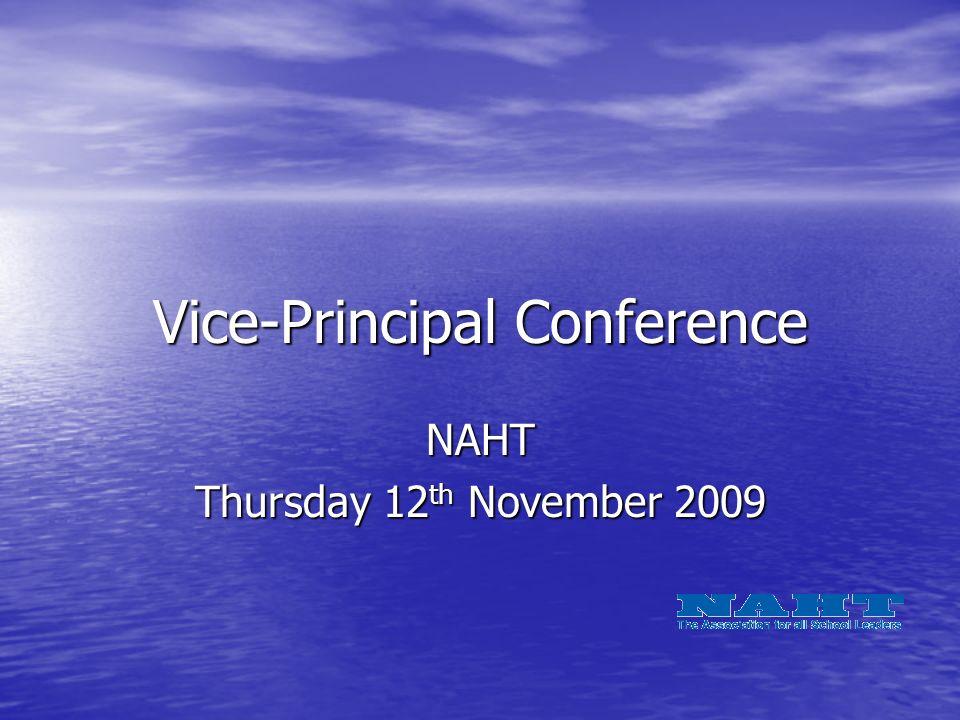 Vice-Principal Conference NAHT Thursday 12 th November 2009
