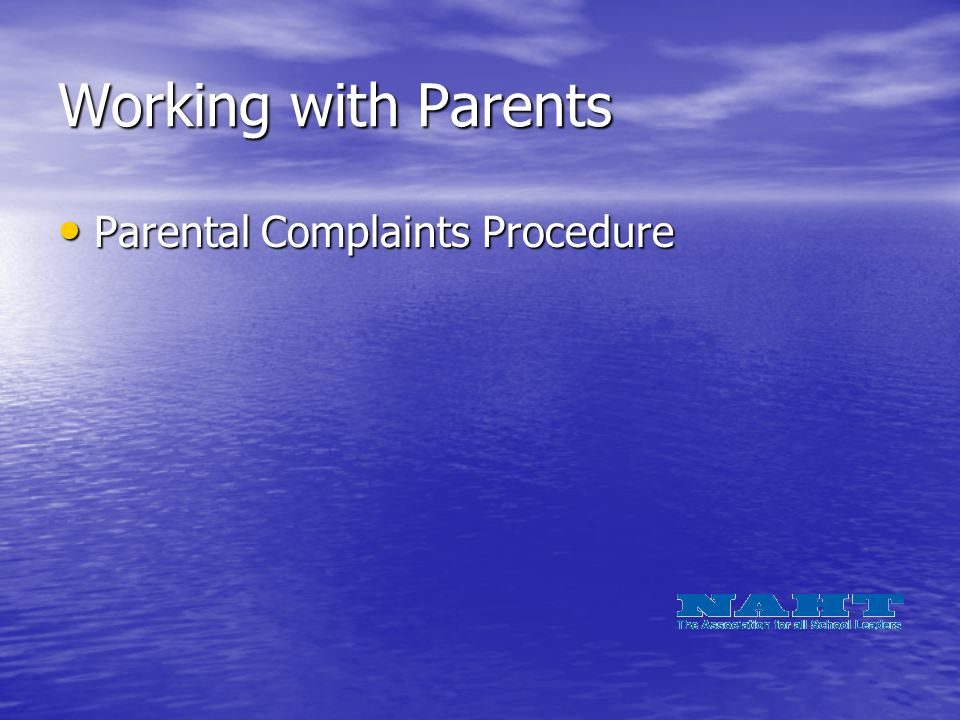 Working with Parents Parental Complaints Procedure Parental Complaints Procedure