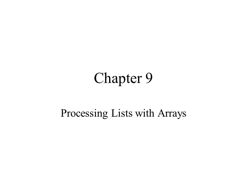 Chapter 9 Processing Lists with Arrays