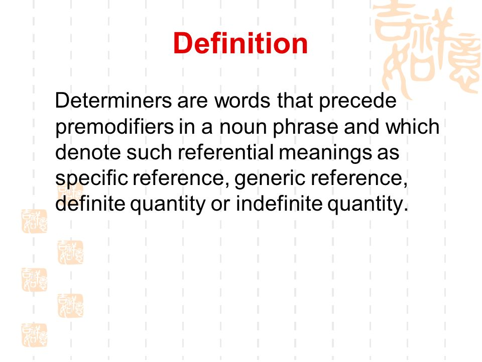 2 Definition Determiners Are Words That Precede Premodifiers In A Noun  Phrase And Which Denote Such Referential Meanings As Specific Reference, ...