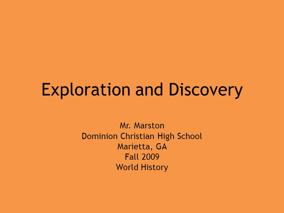 Exploration and Discovery Mr. Marston Dominion Christian High School ...