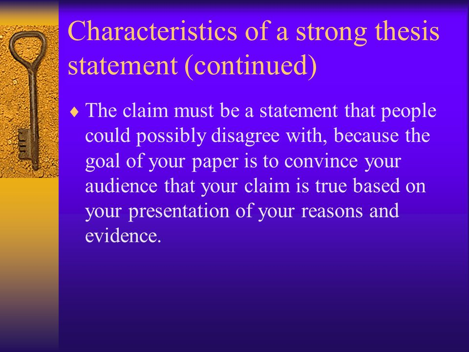 making a strong thesis Thesis statements are the most important elements of any piece of writing a thesis statement is the start point of any research that every writer has to conduct in discussion of the problem touched upon in a text.