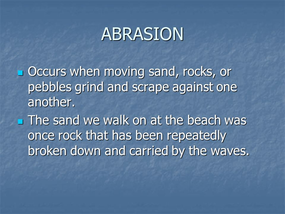 How abrasion occurs in mature