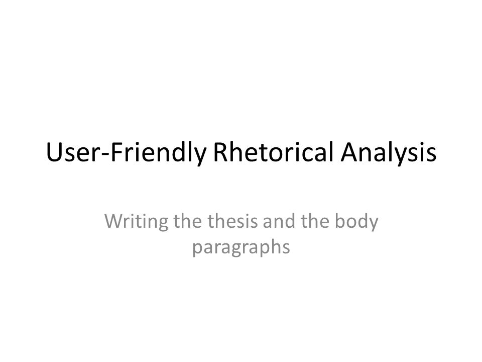 UserFriendly Rhetorical Analysis Writing The Thesis And The Body
