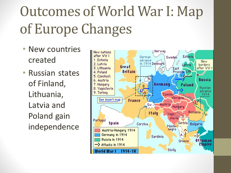 Outcomes of World War I: Map of Europe Changes New countries created Russian states of Finland, Lithuania, Latvia and Poland gain independence