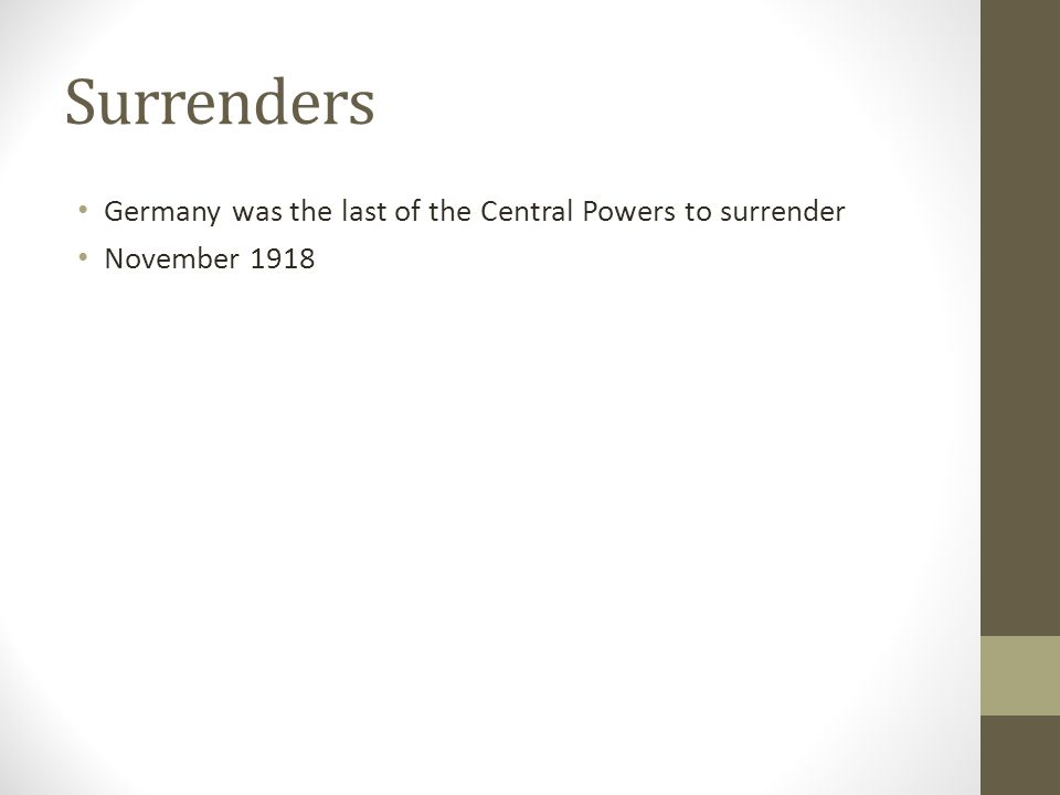 Surrenders Germany was the last of the Central Powers to surrender November 1918
