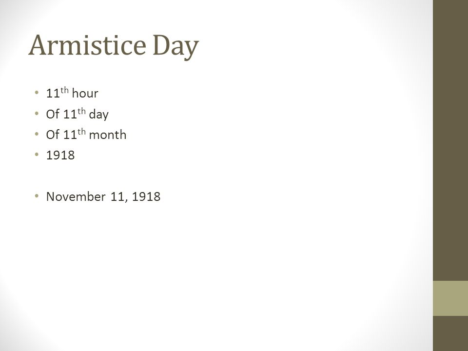Armistice Day 11 th hour Of 11 th day Of 11 th month 1918 November 11, 1918