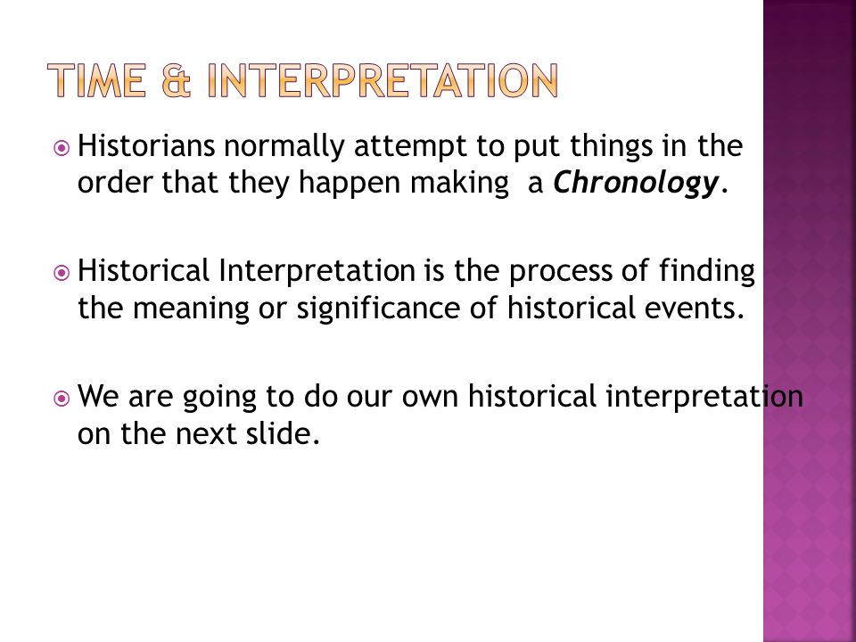  Historians normally attempt to put things in the order that they happen making a Chronology.