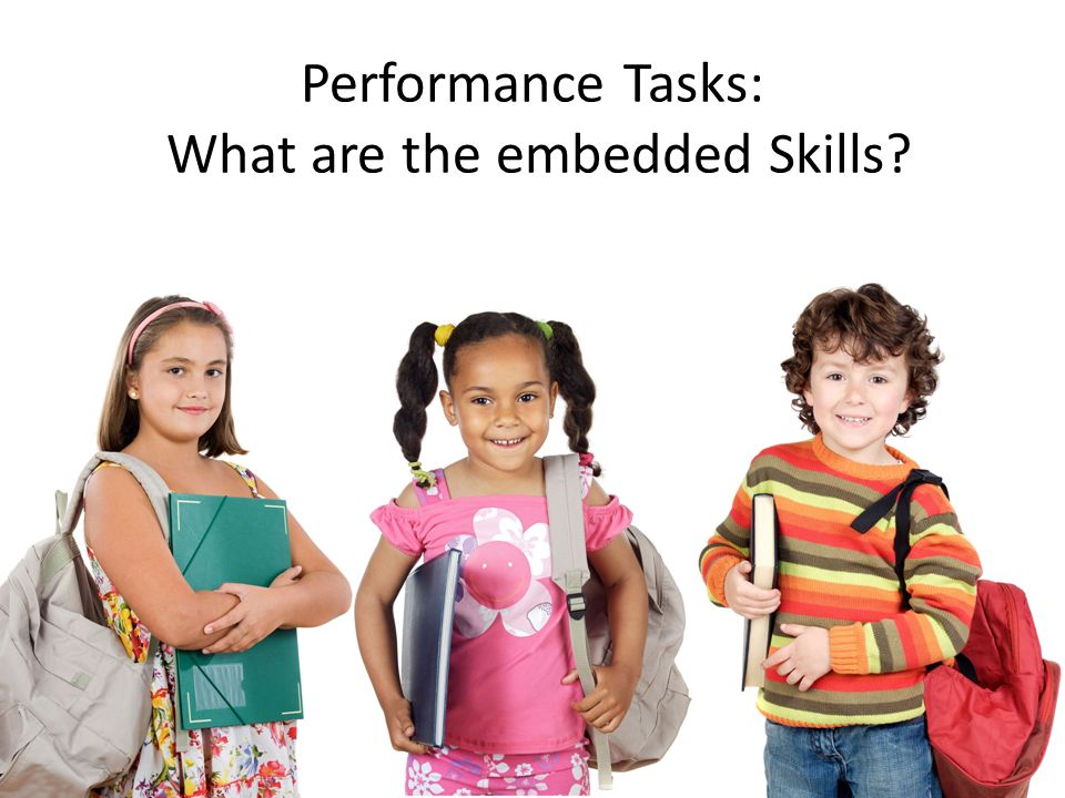 Performance Tasks: What are the embedded Skills
