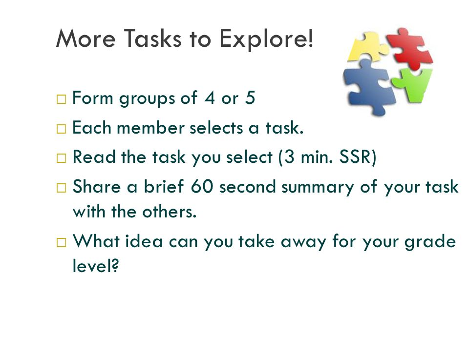 More Tasks to Explore.  Form groups of 4 or 5  Each member selects a task.
