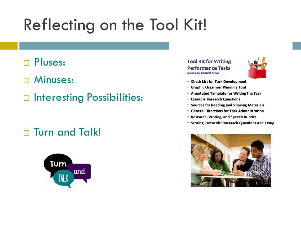 Reflecting on the Tool Kit!  Pluses:  Minuses:  Interesting Possibilities:  Turn and Talk!