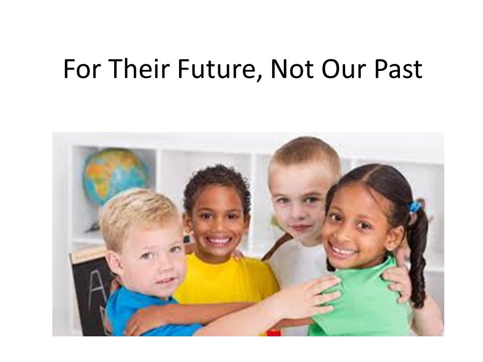 For Their Future, Not Our Past