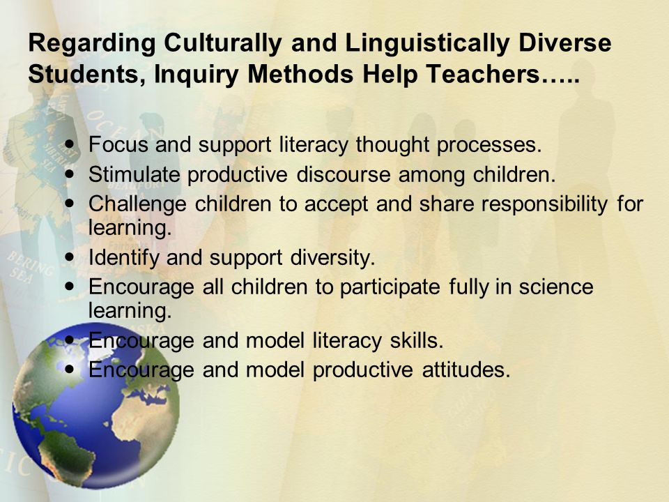 Regarding Culturally and Linguistically Diverse Students, Inquiry Methods Help Teachers…..