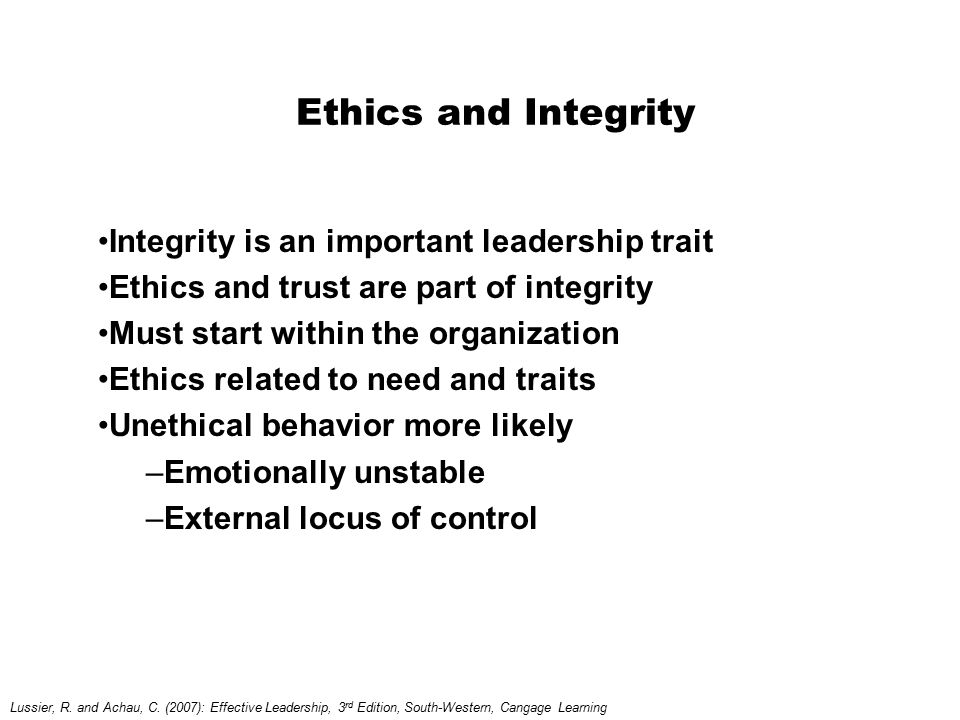 Ethics and Integrity Integrity is an important leadership trait Ethics and trust are part of integrity Must start within the organization Ethics relat