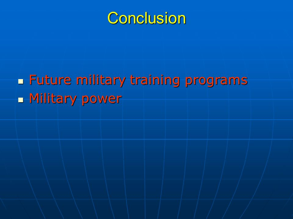 Conclusion Future military training programs Future military training programs Military power Military power