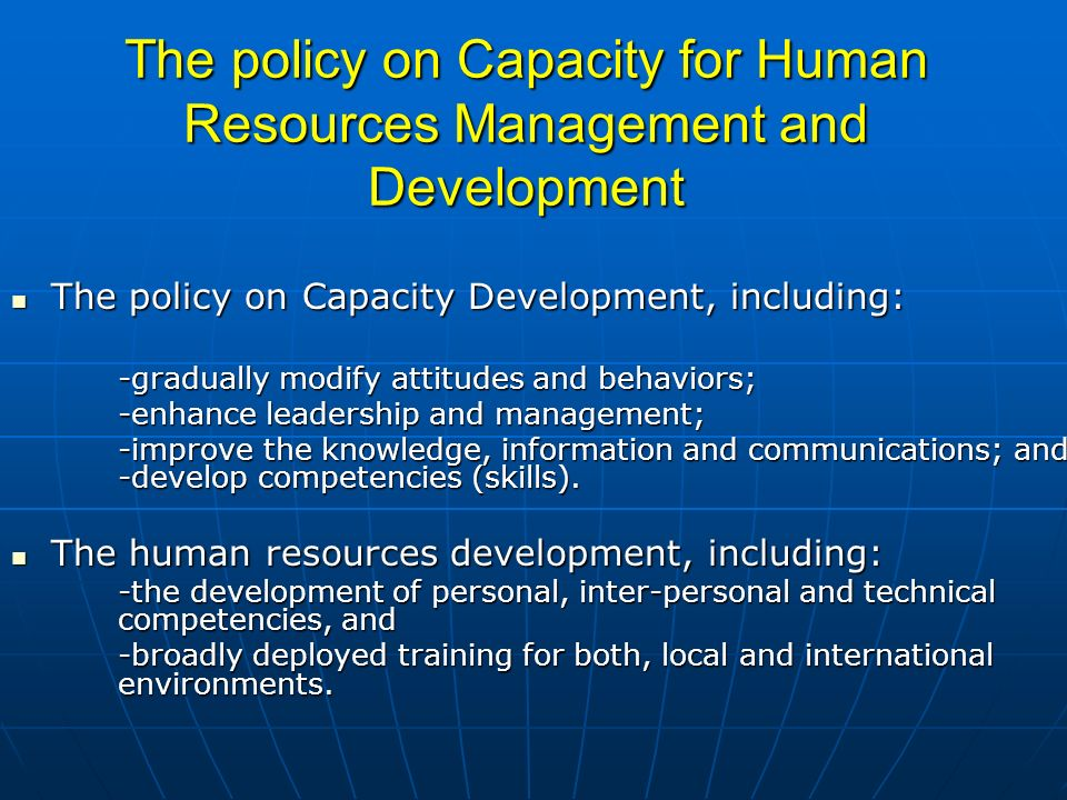 The policy on Capacity for Human Resources Management and Development The policy on Capacity Development, including: The policy on Capacity Developmen
