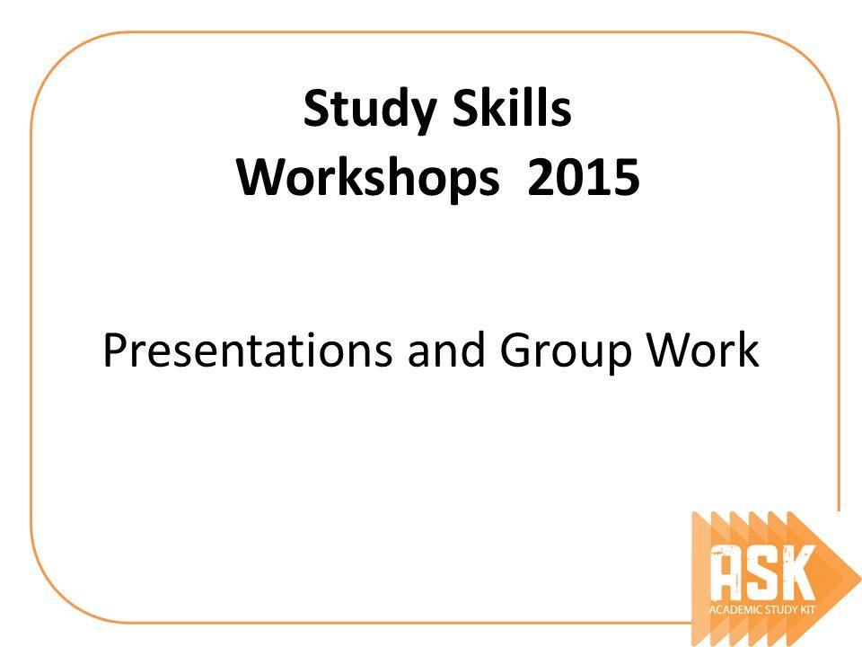 Presentations and Group Work Study Skills Workshops 2015