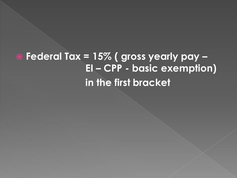 Gross pay income earned before any deductions salary 10 federal tax 15 gross yearly pay ei cpp basic exemption in the first bracket sciox Choice Image