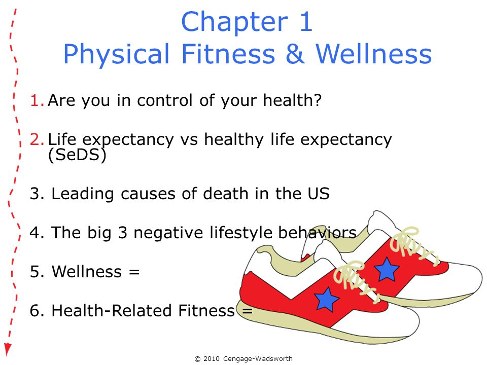 © 2010 Cengage-Wadsworth Chapter 1 Physical Fitness & Wellness 1.Are you in control of your health? 2.Life expectancy vs healthy life expectancy (SeDS