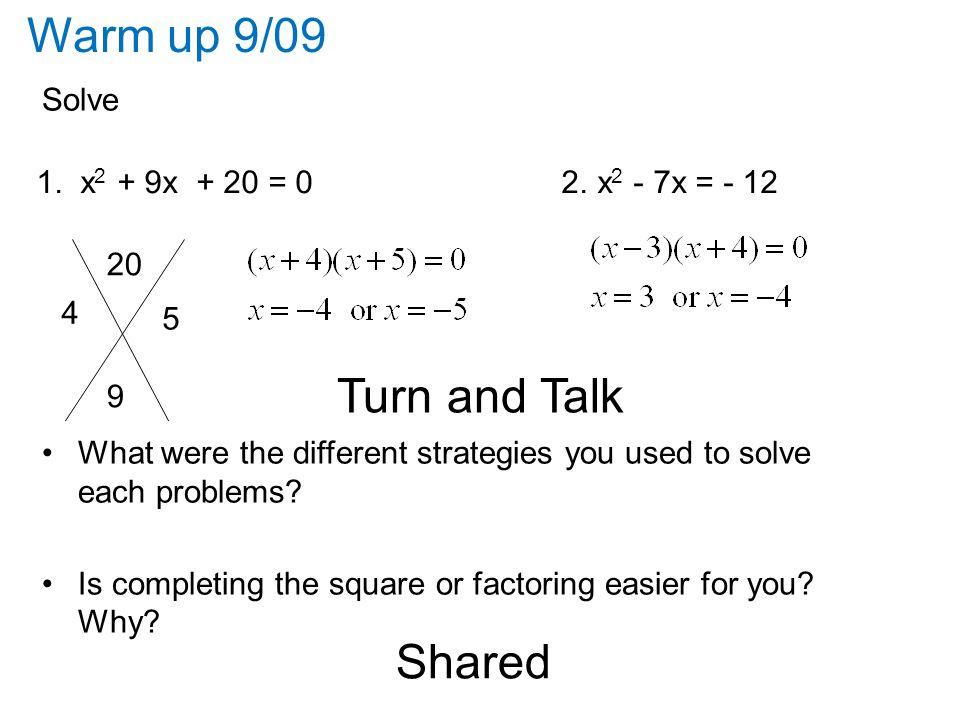 Warm up 9/09 Solve 1. x 2 + 9x + 20 = 0 2. x 2 - 7x = - 12 Turn ...