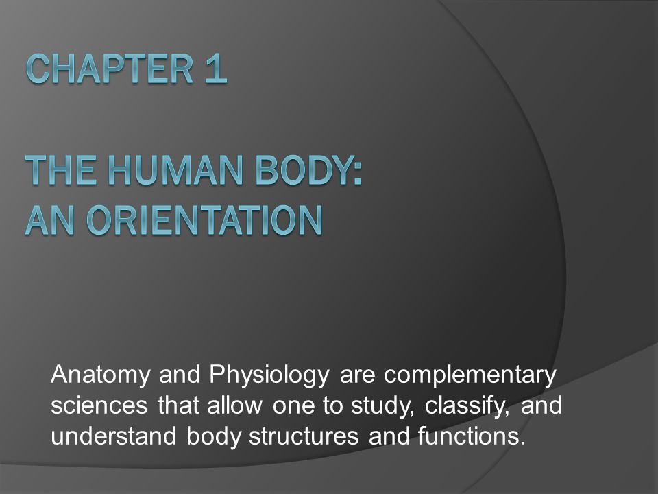 Anatomy and Physiology are complementary sciences that allow one to ...