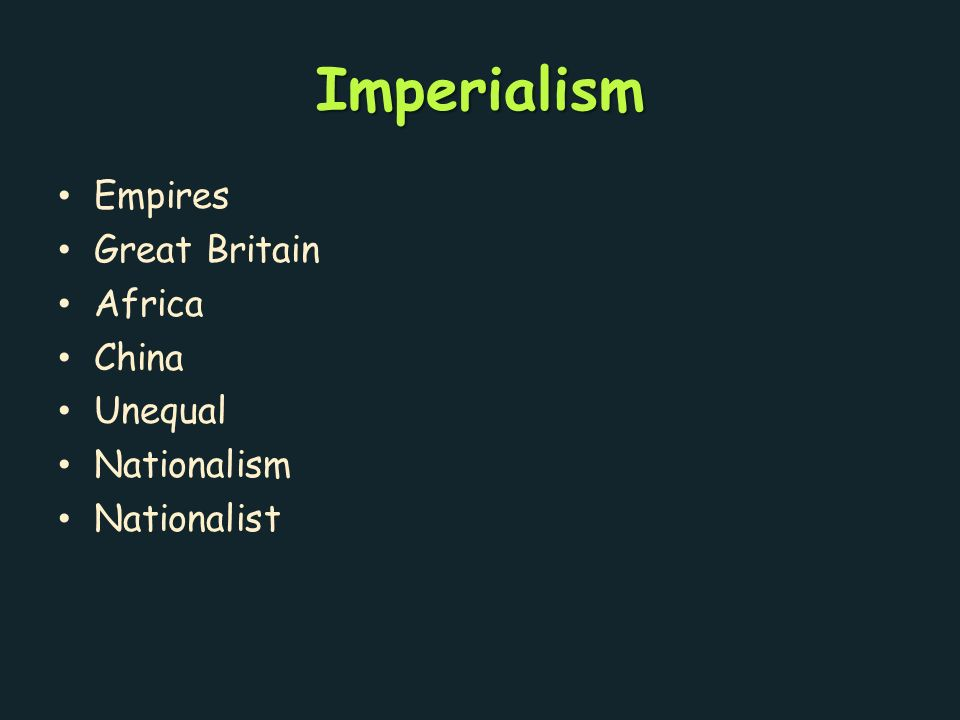 Imperialism Empires Great Britain Africa China Unequal Nationalism Nationalist