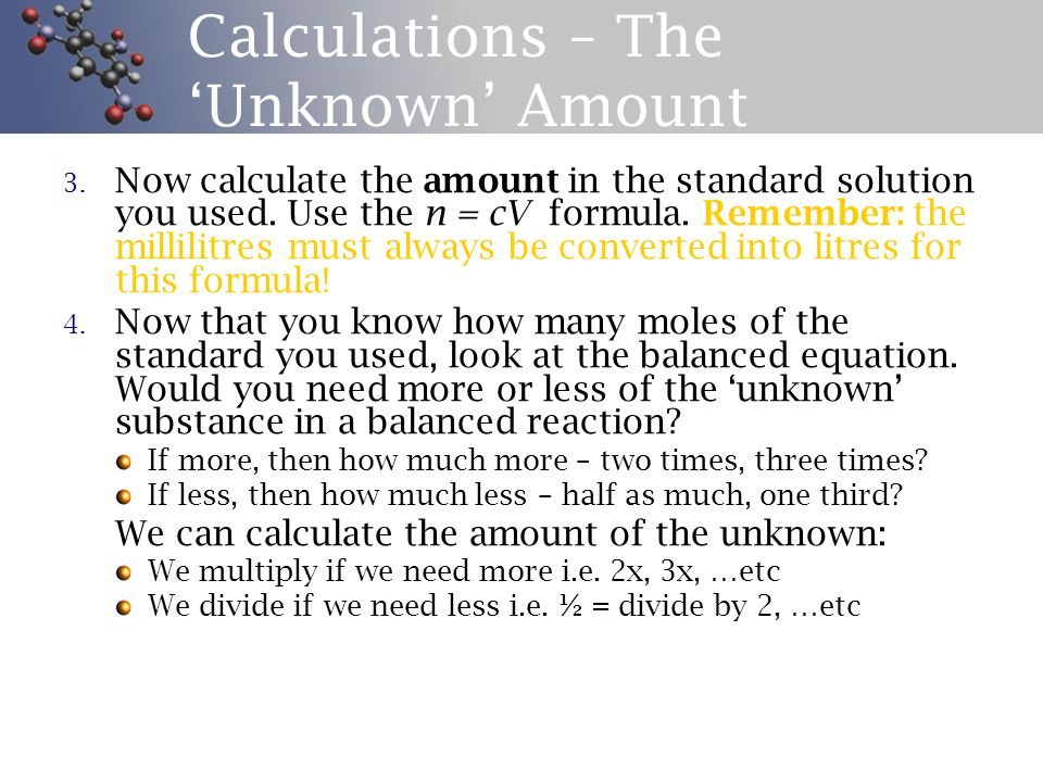 Calculations – The 'Unknown' Amount 3.Now calculate the amount in the standard solution you used.