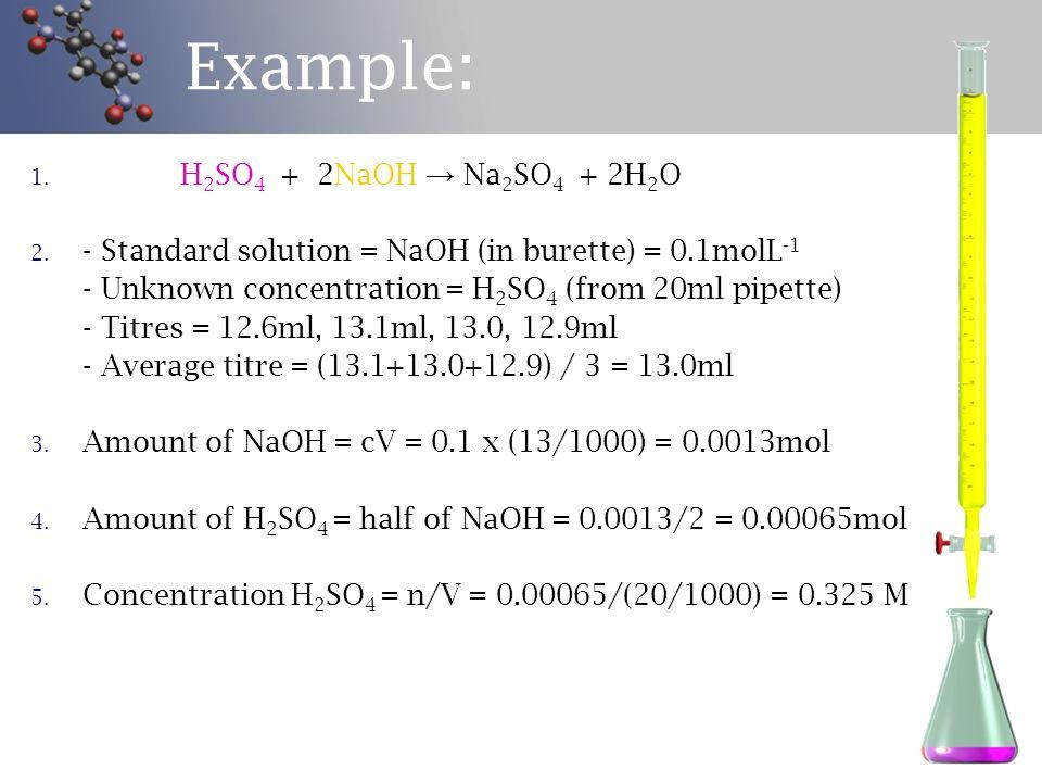Example: 1.H 2 SO 4 + 2NaOH → Na 2 SO 4 + 2H 2 O 2.