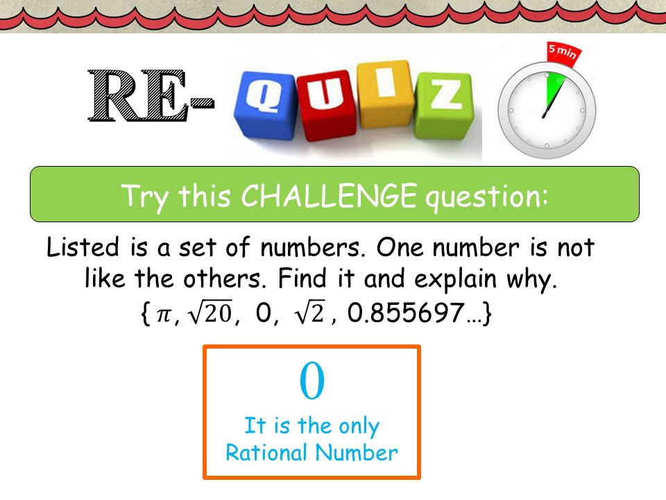Try this CHALLENGE question: 0 It is the only Rational Number