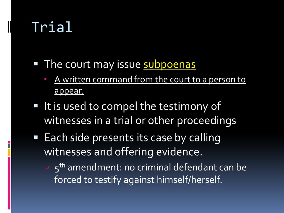 Trial  The court may issue subpoenas  A written command from the court to a person to appear.