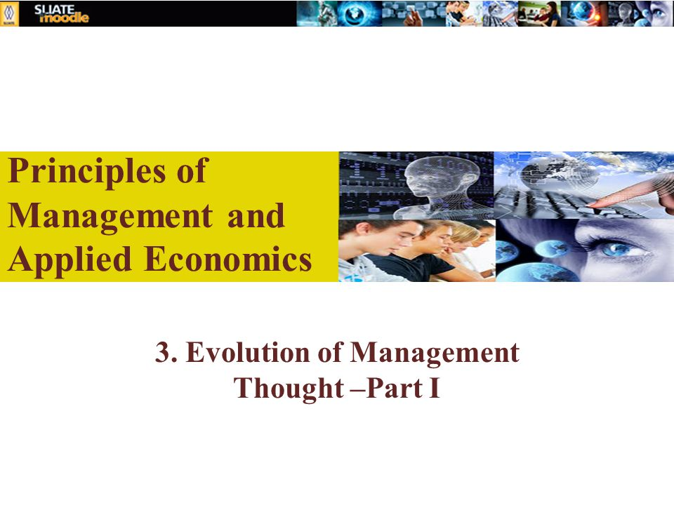 Principles of Management and Applied Economics 3. Evolution of Management Thought –Part I