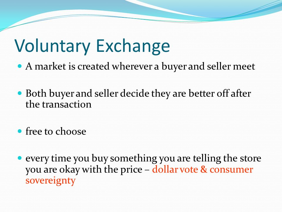 Unit 2 Notes. Voluntary Exchange A market is created wherever a ...