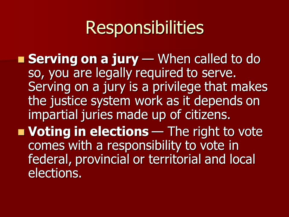 Responsibilities Serving on a jury — When called to do so, you are legally required to serve.
