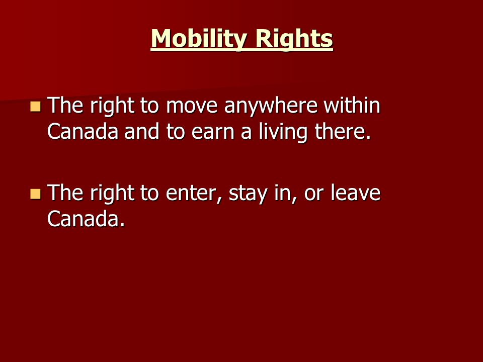 Mobility Rights The right to move anywhere within Canada and to earn a living there.