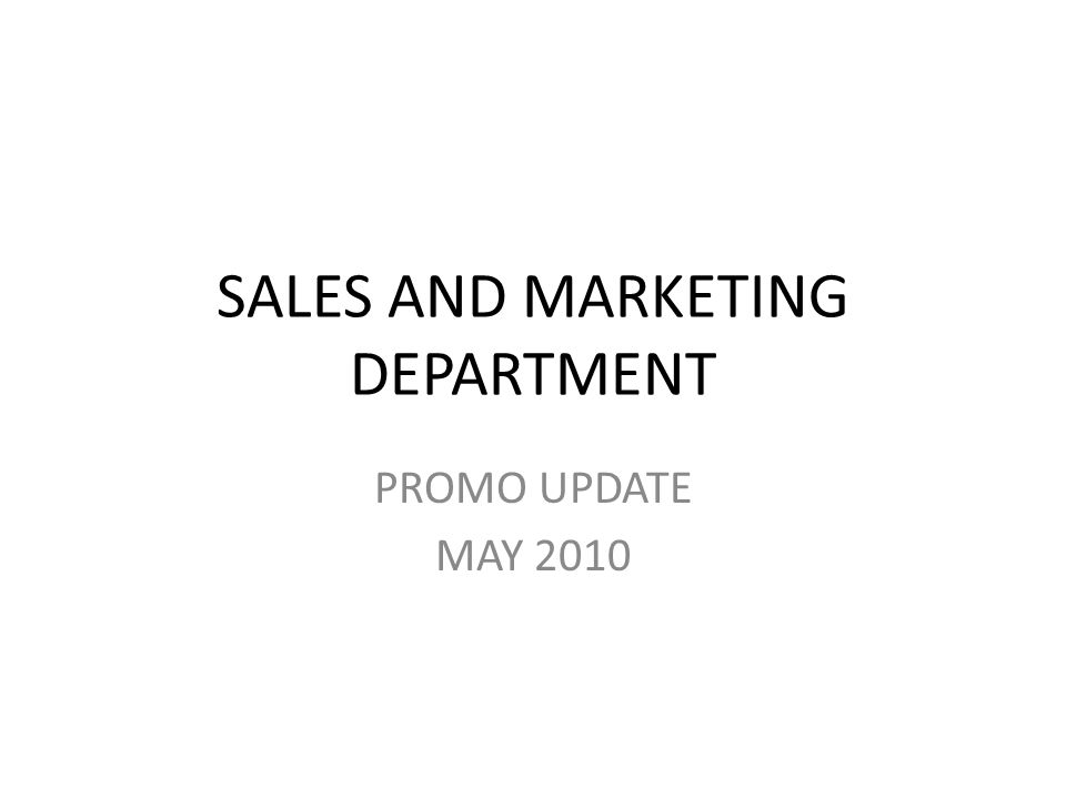SALES AND MARKETING DEPARTMENT PROMO UPDATE MAY 2010
