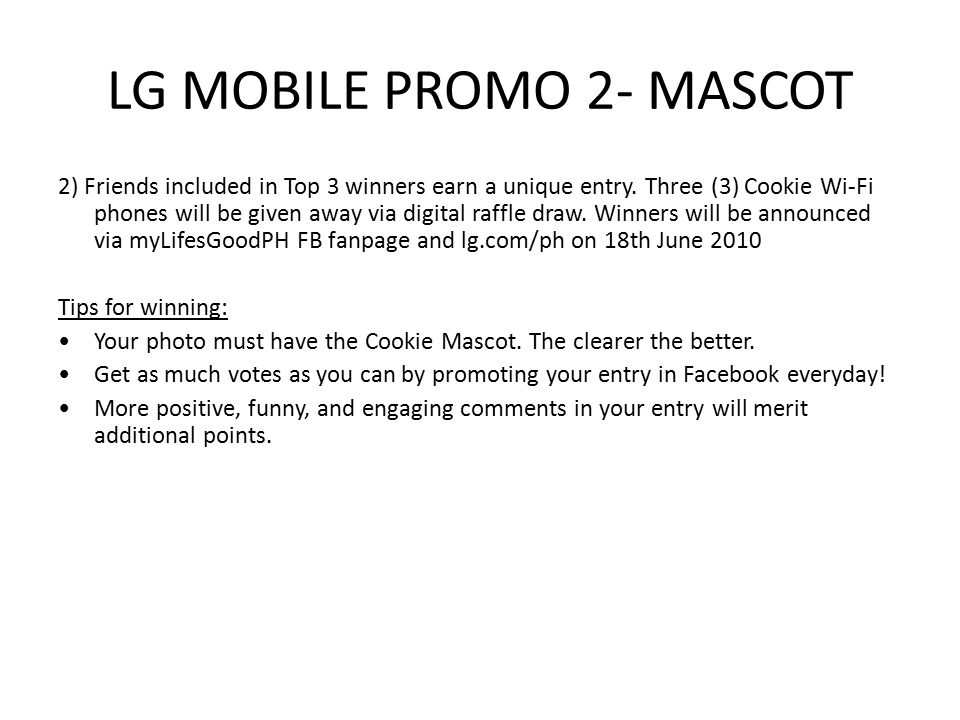 LG MOBILE PROMO 2- MASCOT 2) Friends included in Top 3 winners earn a unique entry.